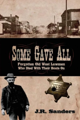 Some Gave All: Forgotten Old West Lawmen Who Died With Their Boots On