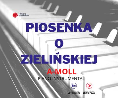 PIOSENKA O ZIELIŃSKIEJ A-MOLL