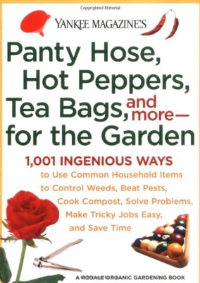 Panty Hose, Hot Peppers, Tea Bags, and more for the Garden