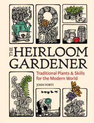 The Heirloom Gardener: Traditional Plants & Skills for the Modern World