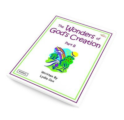 The Wonders of God's Creation - Part B Ebook