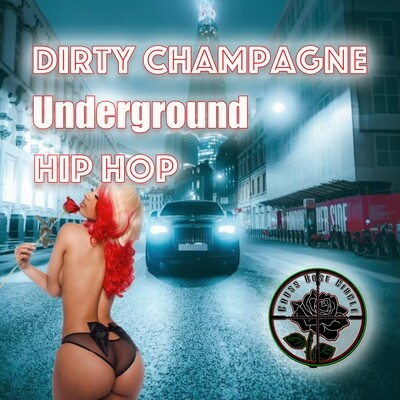 Dirty Champagne Underground Hip Hop (Cross Rose Circle) Playlist Submission