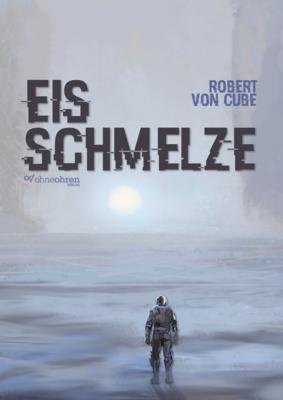 VORBESTELLUNG - Robert von Cube: Eisschmelze (E-Book MOBI)