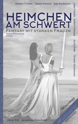 Ingrid Pointecker (Hrsg.): Heimchen am Schwert (Femtasy mit starken Frauen)