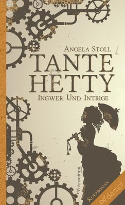Angela Stoll: Tante Hetty (Ingwer und Intrige)