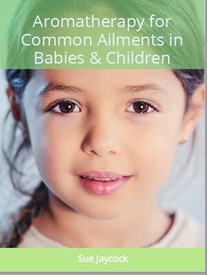 Aromatherapy for Common Ailments in Babies and Children - A Free Downloadable E-book