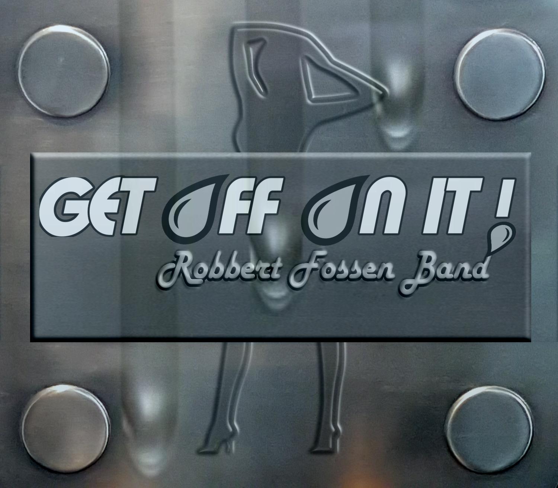 "Robbert Fossen Band - ""Get off on it"""