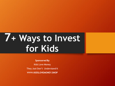 7+ Ways to Invest for Kids