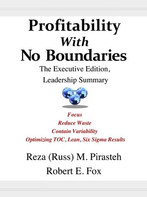 Profitability with No Boundaries: The Executive Edition, Leadership Summary - Focus, Reduce Waste, Contain Variability, Optimizing TOC, Lean, Six Sigma Results