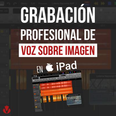 Grabación profesional de voz sobre imagen en iPad