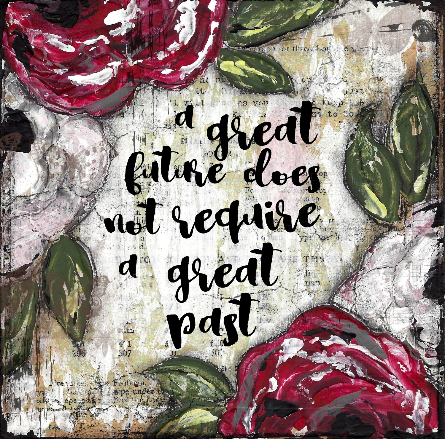 """""""A great future does not require a great Past"""" Print on Wood and Print to be Framed"""