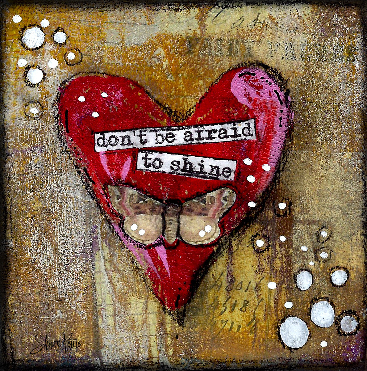 "Giving hearts ""Don't be afraid to Shine"" 4x4"