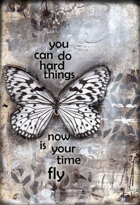 """""""You can do hard things, now is your time to fly"""" Print on Wood and Print to be Framed"""