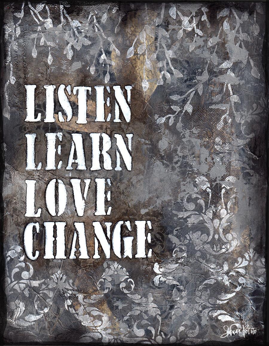 Listen, learn love change