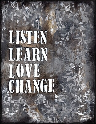 Listen learn love change, Print on wood and Print to be framed