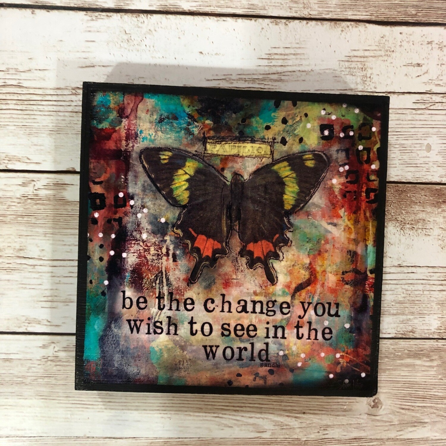 Be The Change Print on Wood 4x4 Clearance