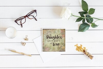 """""""A daughter is a gift of love"""" single 5x5 card"""