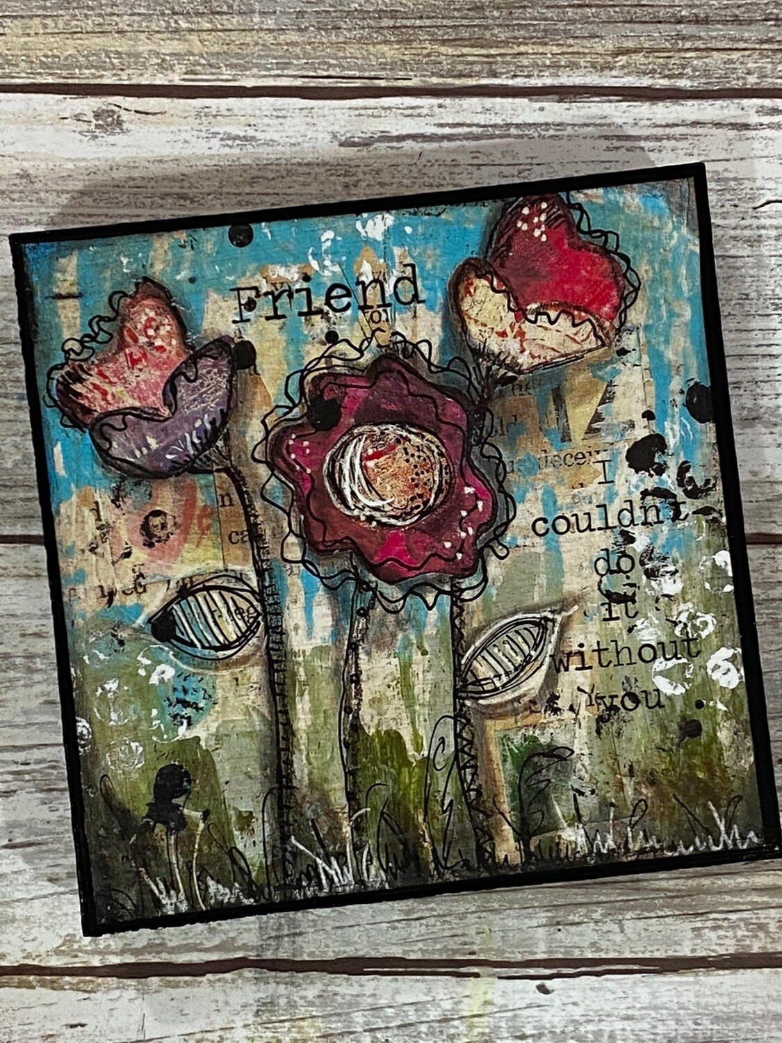 Friend I couldn't Do It Without You Print on Wood 4x4 Clearance