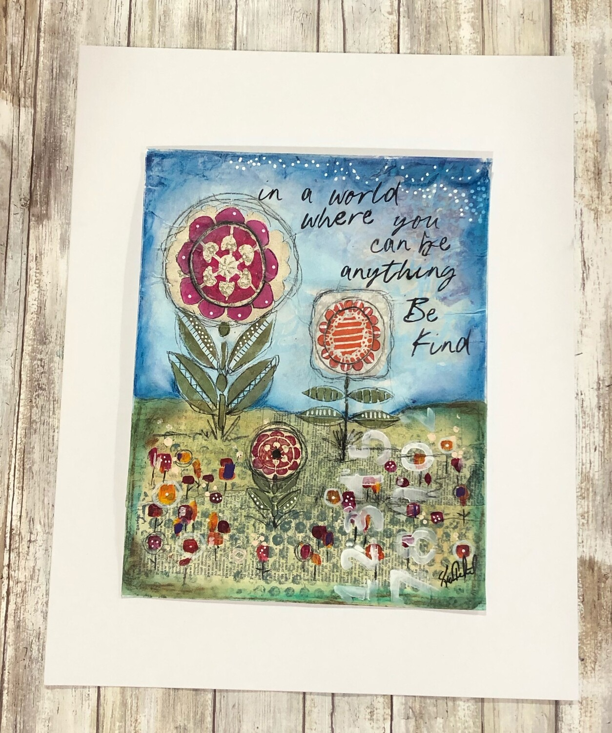 """Be Kind"" whimsey flowers 14x11 mixed media original to be framed"