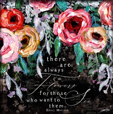 There are always flowers, Print on Wood and Print to be Framed