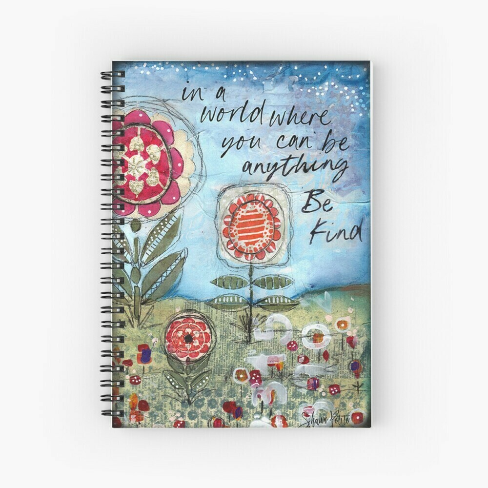 """Spiral Notebook """"In a world where you can be anything be Kind"""""""