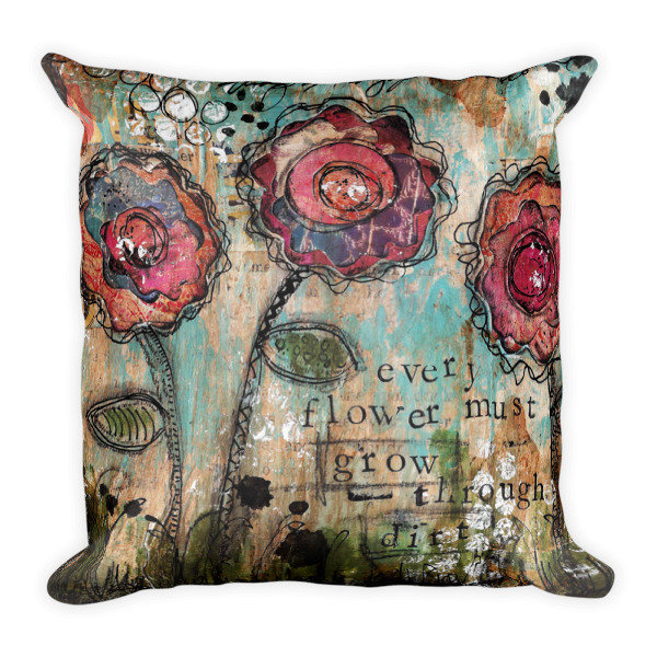"""Every Flower must grow through Dirt"" Square Pillow"