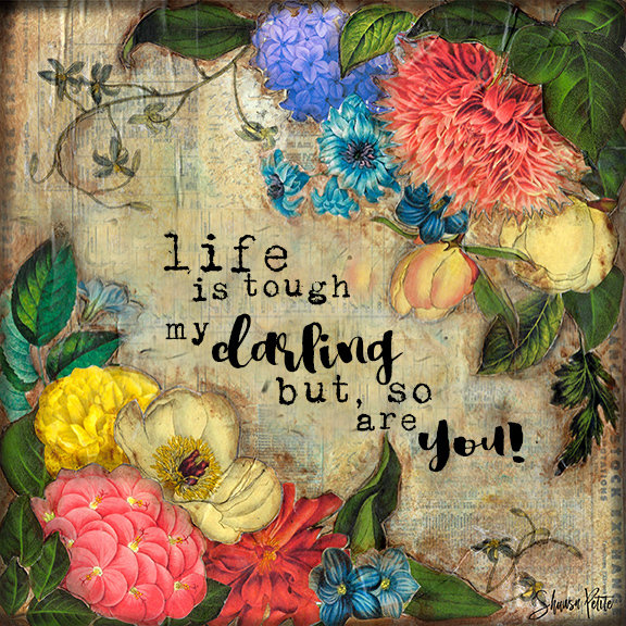 """Life is tough my darling but so are You"" Print on Wood and Print to be Framed"