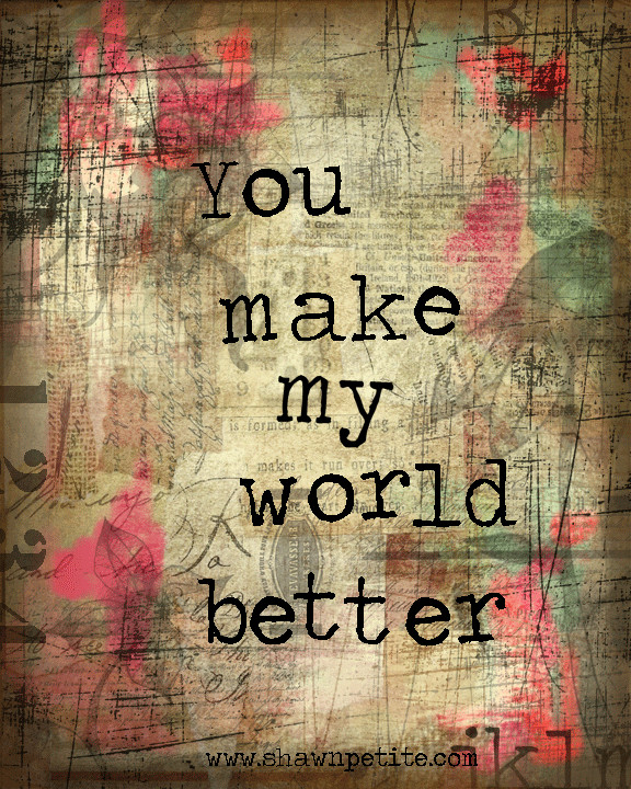 You make my world better 8x10 free instant download