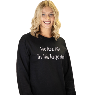 We Are ALL In This Together Crew Neck Sweatshirt