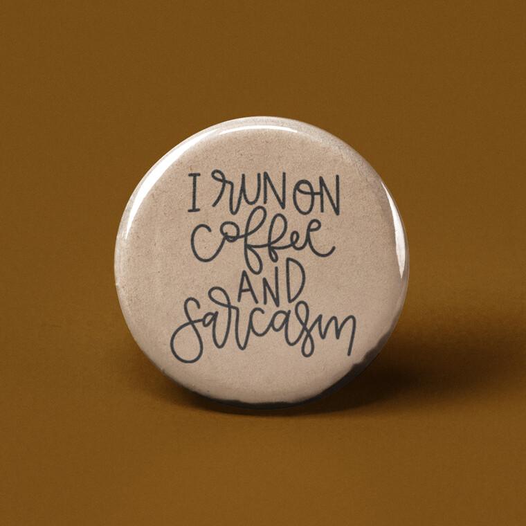 I run on coffee and sarcasim button