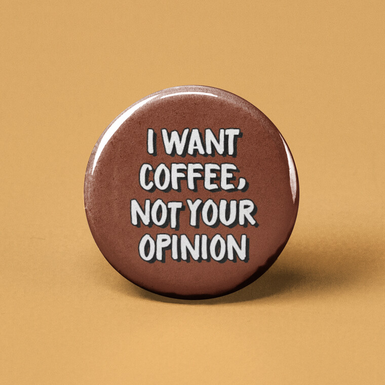 I want coffee not your opinion button