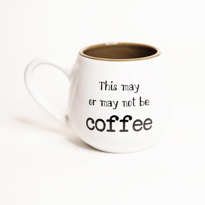 This May or May Not Be Coffee Mug