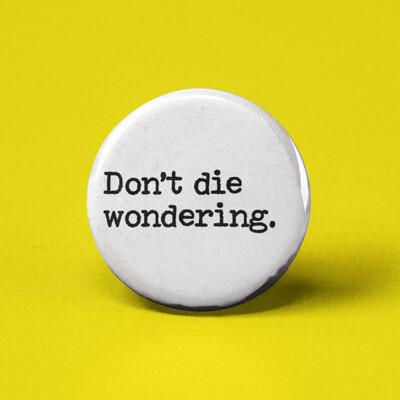 Don't Die Wondering Button