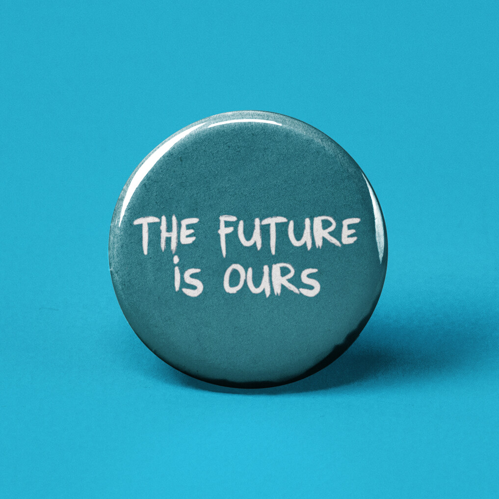 The Future Is Ours Pinback Button