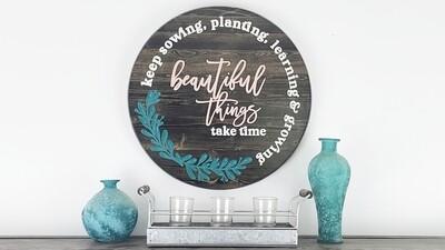 """Beautiful Things Take Time"" Farmhouse Sign"