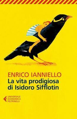 LA VITA PRODIGIOSA DI ISIDORO SIFFLOTIN di Enrico Ianniello