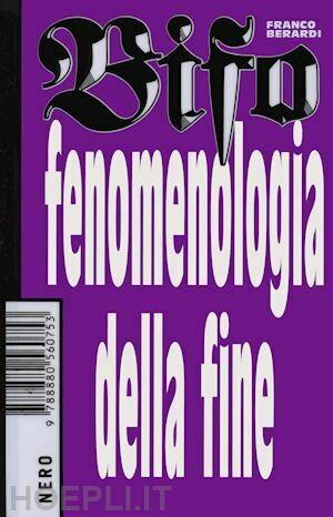 FENOMENOLOGIA DELLA FINE di Franco Berardi Bifo