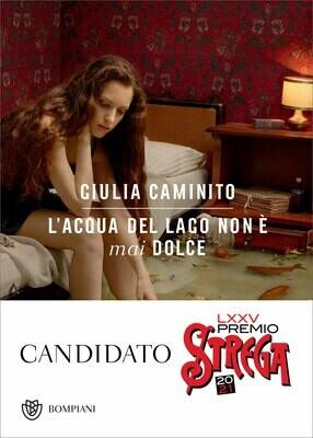 L'ACQUA DEL LAGO NON E' MAI DOLCE di Giulia Caminito