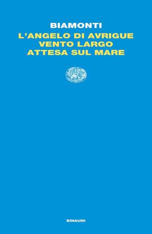 L'angelo di Avrigue-Vento largo-Attesa sul mare di Francesco Biamonti