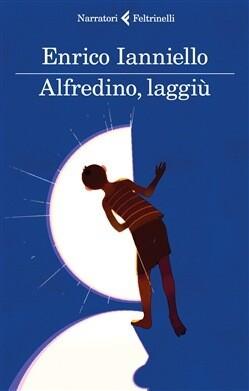 Alfredino, laggiù di Enrico Ianniello