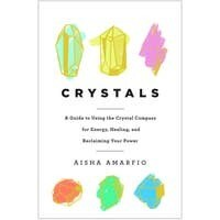 Crystals: A Guide to Using the Crystal Compass for Energy...