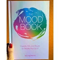 Mood Book: Crystals, Oils, and Rituals to Elevate Your
