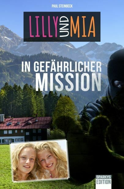 Lilly und Mia in Gefährlicher Mission. - Paul Steinbeck. #Jugendbuch #Allgäu #Heldinnen