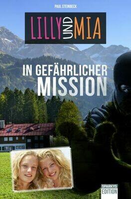 Lilly und Mia in Gefährlicher Mission. - Paul Steinbeck. Jetzt vorbestellen und Erstauflagen-Exemplar sichern. Erscheinungstermin 15. Mai