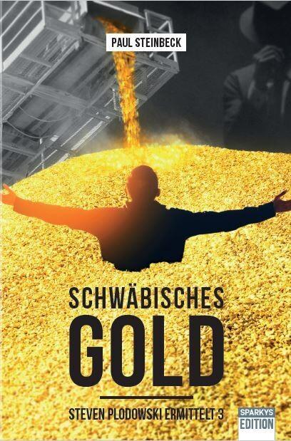 Schwäbisches Gold. Der neueste Steven Plodowski-Krimi. Nr. 3