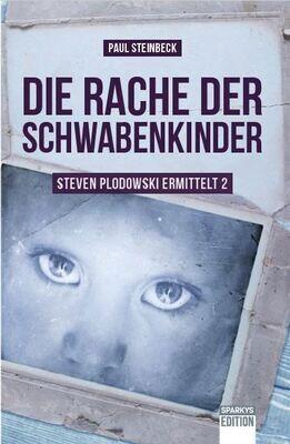 Paul Steinbeck: Die Rache der Schwabenkinder. Steven Plodowski ermittelt 2. - Der Erfolgskrimi in neuer Auflage.