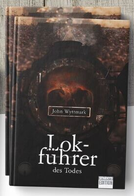 Lokführer des Todes. - John Wyttmark, 376 Seiten - Bestellen Sie heute vor. Ab 1. Nov. 22 erhältlich.