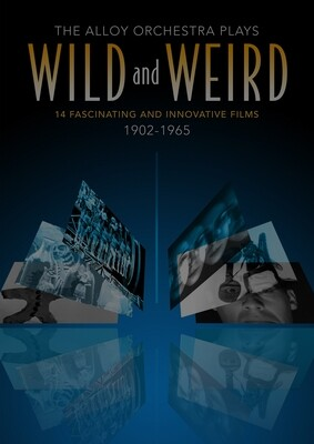 The Alloy Orchestra Plays Wild and Weird: 14 Fascinating and Innovative Films (1902-1965)