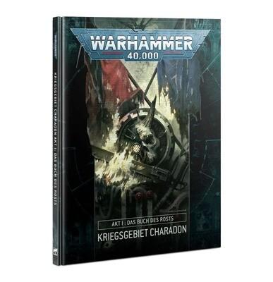 Kriegsgebiet Charadon – Akt I: Das Buch des Rosts DEUTSCH - Warhammer 40.000 - Games Workshop