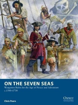 On the Seven Seas: Wargames Rules for the Age of Piracy - Osprey